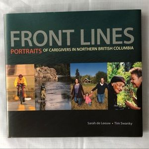 Front Lines Portraits of Caregivers Northern BC